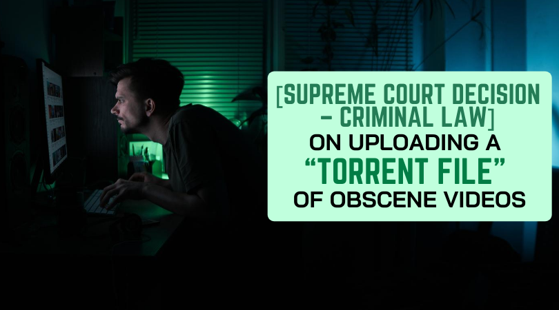"[Supreme Court Decision – Criminal Law] – On Uploading a ""Torrent File"" of Obscene Videos"